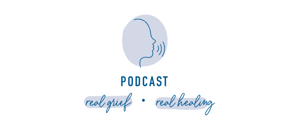 Mindy's Podcasts Real Grief Real Healing