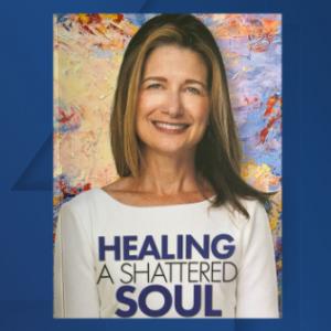 Healing a Shattered Soul, healing, faith
